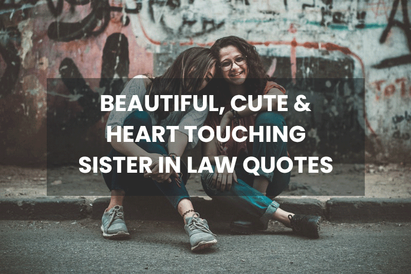 35 Beautiful, Cute & Heart Touching Sister in Law Quotes